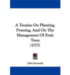 A Treatise on Planting and Pruning Fruit Trees